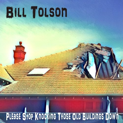 Please Stop Knocking Those Old Buildings Down by Bill Tolson