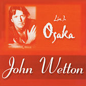 Live in Osaka 1997 by John Wetton