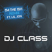 Play & Download I'm The Ish (Remix) by DJ Class | Napster