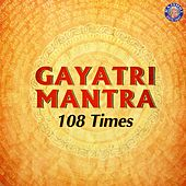Gayatri Mantra 108 Times by Various Artists