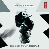 Bigger Your Dream by Dany Cohiba