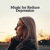 Music for Reduce Depression – Antidepressant Music, Full of Calming Nature Sounds, Help You Calm Down and Feel Better by Best Relaxation Music