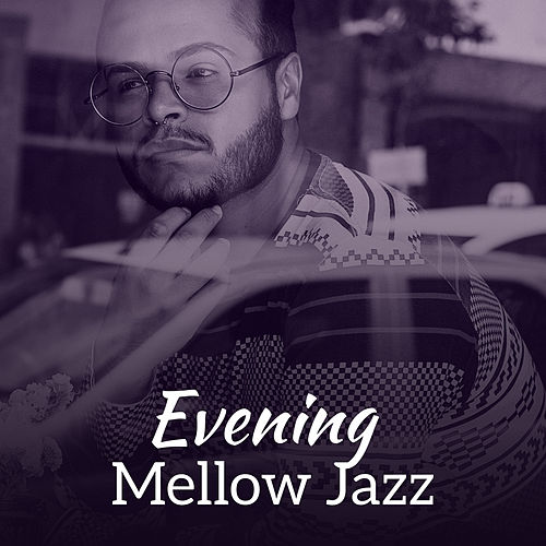 Evening Mellow Jazz – Chilled Evening with Jazz Music, Instrumental Songs, Peaceful Waves, Smooth Sounds de Soft Jazz