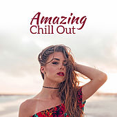 Amazing Chill Out – Selected Chill Out Music, Summer 2017, Ibiza, Relaxed Beats, Ambient Lounge by The Relaxation
