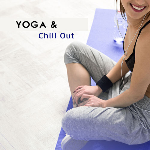 Yoga & Chill Out – Chill Out Music for Meditate, Yoga, Pilates, Yoga Meditation On Ibiza Island by Ibiza Chill Out