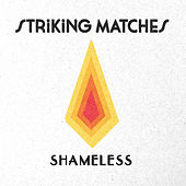 Shameless by Striking Matches