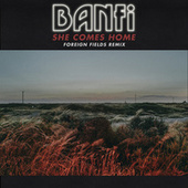 She Comes Home (Foreign Fields Remix) by Banfi