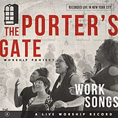 Work Songs: The Porter's Gate Worship Project Vol 1 by The Porter's Gate