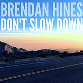 Don't Slow Down by Brendan Hines