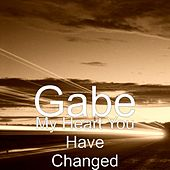 My Heart You Have Changed by Gabe