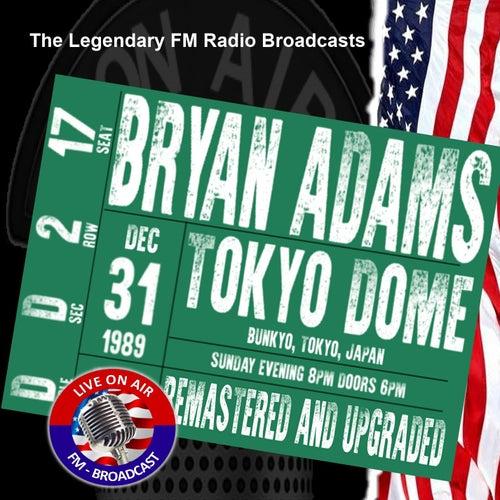 Legendary FM Broadcasts - Tokyo Dome, Bunkyo, Tokyo Japan 31st December 1989 von Bryan Adams