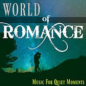 World of Romance : Instrumental Love Songs for Romantic Dinners, Wine Parties and Relaxation by Music for Quiet Moments