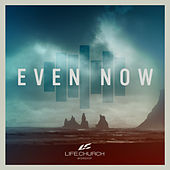 Even Now by Life Church Worship