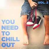 You Need to Chill Out, Vol. 2 (Relaxing Chillout Music) by Various Artists