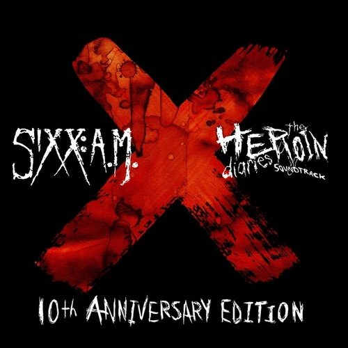 The Heroin Diaries Soundtrack: 10th Anniversary Edition by Sixx:A.M.