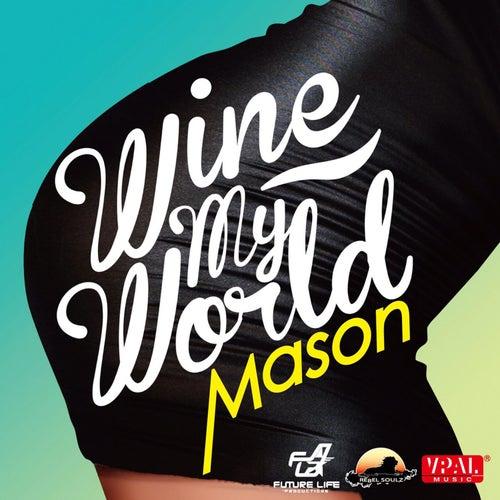 Wine My World by Mason