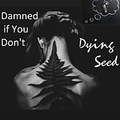 Damned If You Don't by Dying Seed