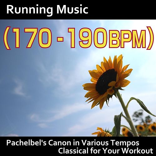 Running Music (170 - 190bpm): Pachelbel's Canon in Various Tempos, Classical for Your Workout by Hamasaki