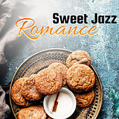 Sweet Jazz Romance – Romantic Music, Sweet Melodies of  Jazz 2017, Sexy Chilled Jazz, Relax by Romantic Piano Music