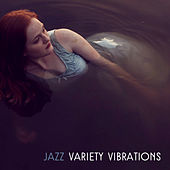 Jazz Variety Vibrations – Instrumental Jazz, Smooth Music, Relax & Chill, Jazz for Restaurant, Dinner Time by Soft Jazz Music