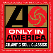Play & Download Only In America: Atlantic Soul Classics by Various Artists | Napster