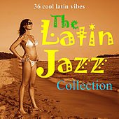 Play & Download The Latin Jazz Collection by Various Artists | Napster