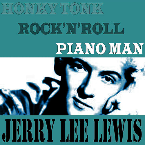 Play & Download Honky Tonk Rock 'N' Roll Piano Man by Jerry Lee Lewis | Napster