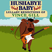 Lullaby Renditions of Vince Gill by Hushabye Baby