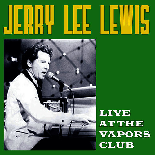 Play & Download Live At The Vapors Club by Jerry Lee Lewis | Napster