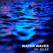 Water Waves to Rest – Calming New Age Music, Relaxation & Meditation, Spiritual Journey, Inner Calmness by Relaxing Sounds of Nature