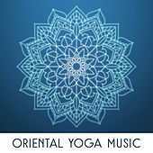 Oriental Yoga Music – Mystic Melodies, Yoga Music, Deep Meditation, Zen, Bliss by Yoga Music
