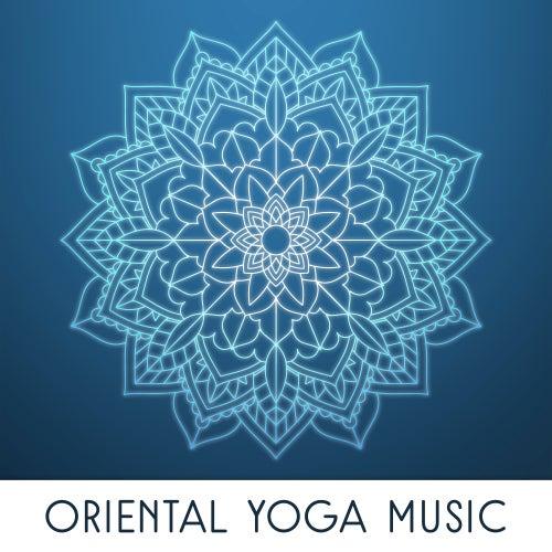 Oriental Yoga Music – Mystic Melodies, Yoga Music, Deep Meditation, Zen, Bliss by Yoga Music
