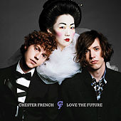 Play & Download Love The Future by Chester French | Napster