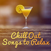 Chill Out Songs to Relax – Time to Relax, Summer Beats Lounge, Calming Sounds, Music to Rest by The Cocktail Lounge Players