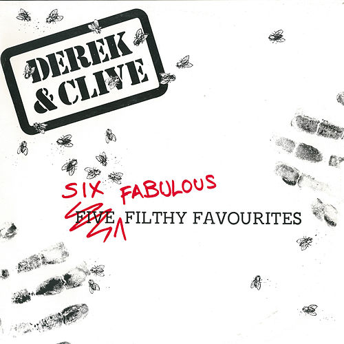 Six Fabulous Filthy Favourites by Derek & Clive