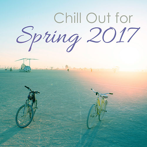 Chill Out for Spring 2017 – Australian Chill Out Collection, Chill Out 2017, Relaxed Beats, Lounge by Groove Chill Out Players