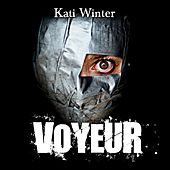 Voyeur by Kati Winter