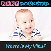 Where is My Mind? by Baby Rockstar