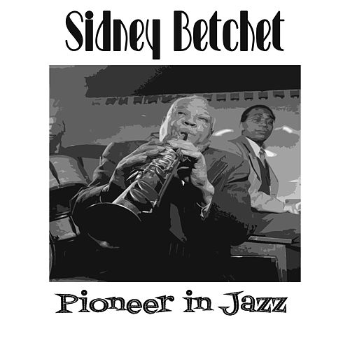 Pioneer In Jazz by Sidney Bechet