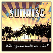 Who's Gonna Make You Mine by Sunrise