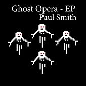 Ghost Opera - EP by Paul Smith