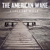 Across the Water by The American Wake
