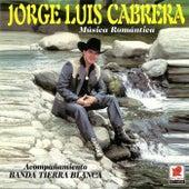 Música Romantica (feat. Banda Tierra Blanca) by Jorge Luis Cabrera