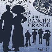 Allá en el Rancho Grande (Vol. 7) by Various Artists