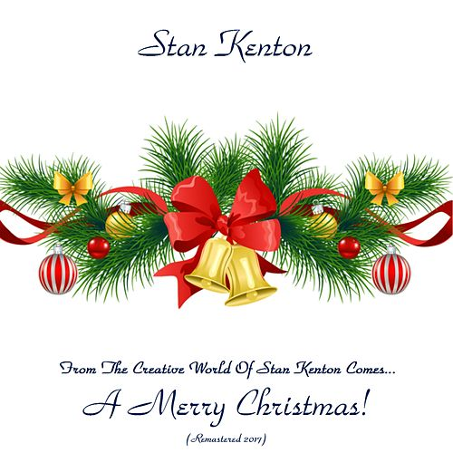 From The Creative World Of Stan Kenton Comes... A Merry Christmas! (Remastered 2017) von Stan Kenton