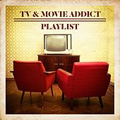 TV & Movie Addict Playlist by Various Artists