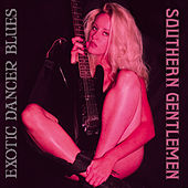 Exotic Dancer Blues (Sweet 17) by Southern Gentlemen