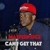 Can I Get That by Masterpiece