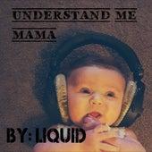 Understand Me Mama by Liquid