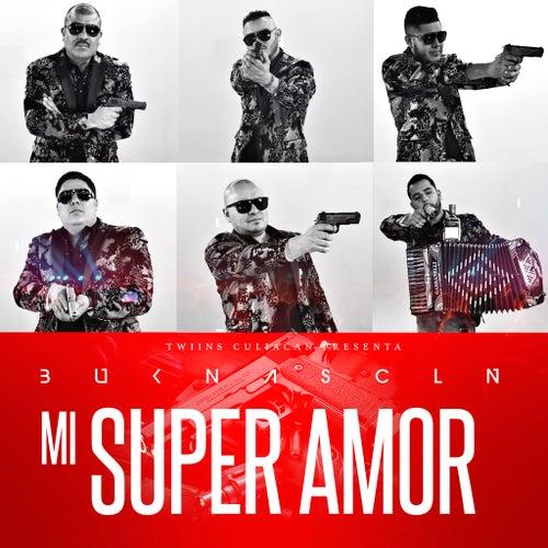 Mi Super Amor by Los Buknas De Culiacan
